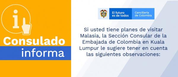 Si usted tiene planes de visitar Malasia, la Sección Consular de la Embajada de Colombia en Kuala Lumpur le sugiere tener en cuenta las siguientes observaciones:
