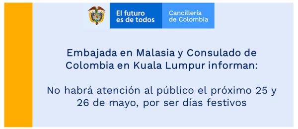 Embajada en Malasia y Consulado de Colombia en Kuala Lumpur informan: no habrá atención al público el próximo 25 y 26 de mayo, por ser días festivos